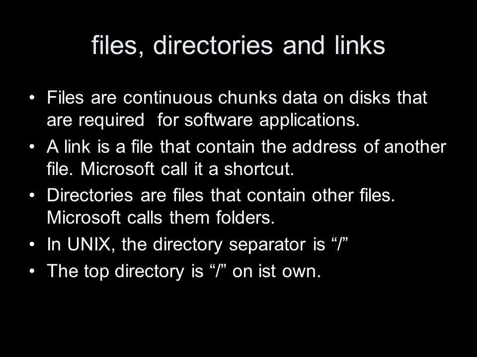 files, directories and links Files are continuous chunks data on disks that are required for software applications.