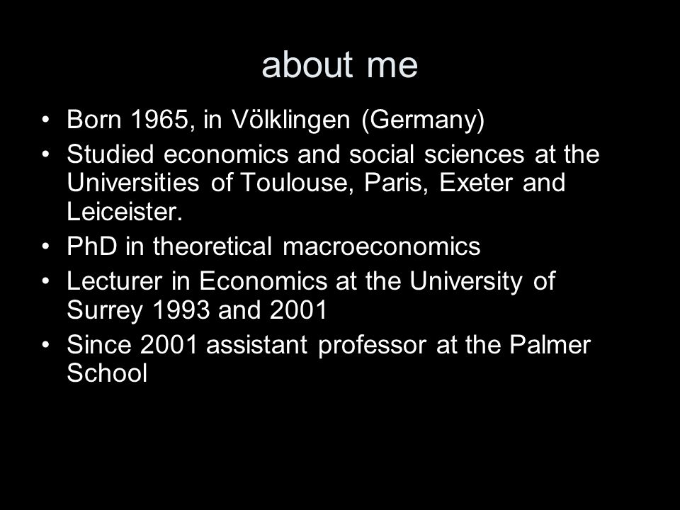 about me Born 1965, in Völklingen (Germany) Studied economics and social sciences at the Universities of Toulouse, Paris, Exeter and Leiceister.