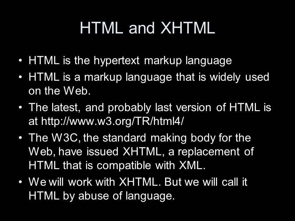 HTML and XHTML HTML is the hypertext markup language HTML is a markup language that is widely used on the Web.