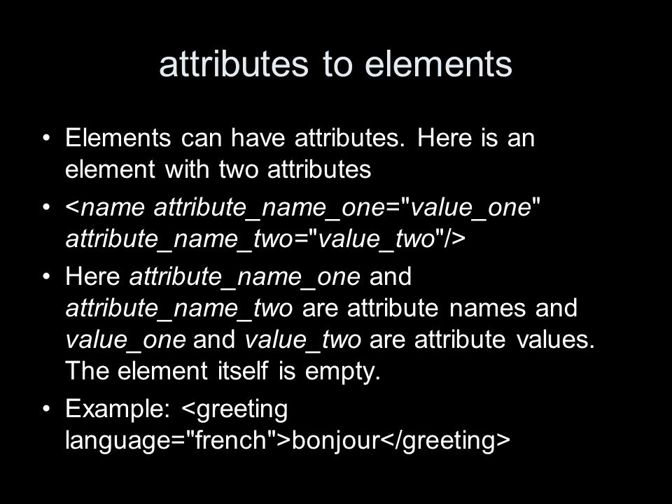 attributes to elements Elements can have attributes.