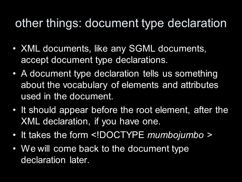 other things: document type declaration XML documents, like any SGML documents, accept document type declarations.