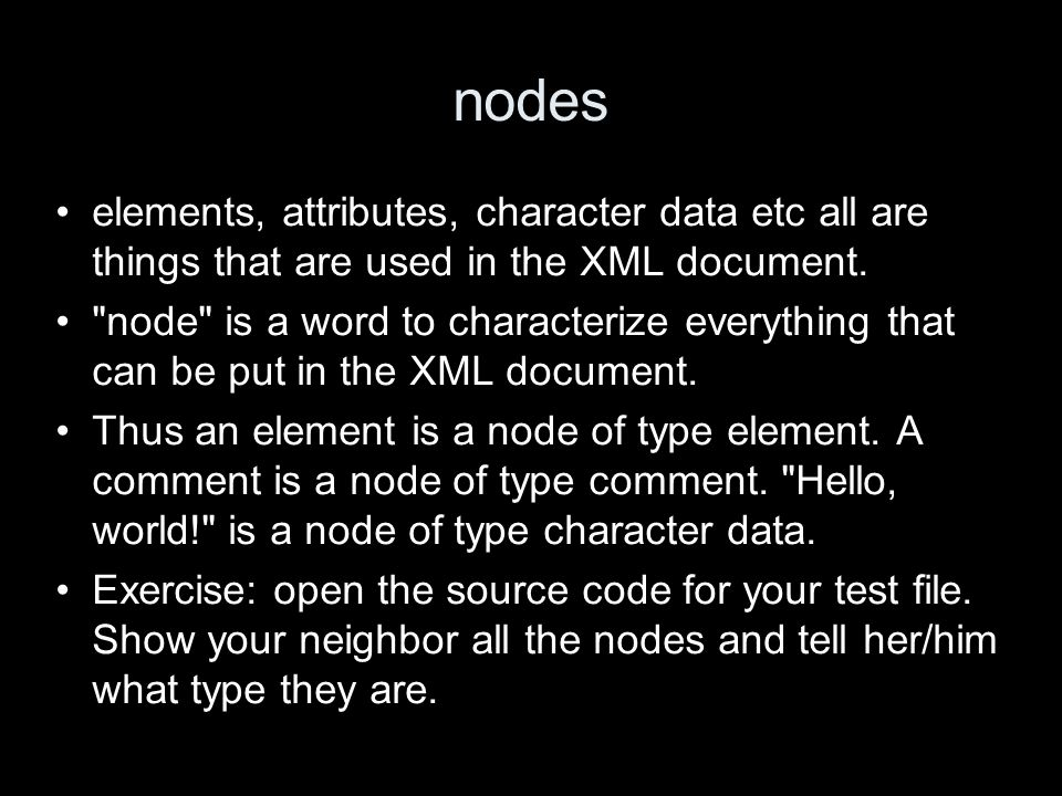 nodes elements, attributes, character data etc all are things that are used in the XML document.