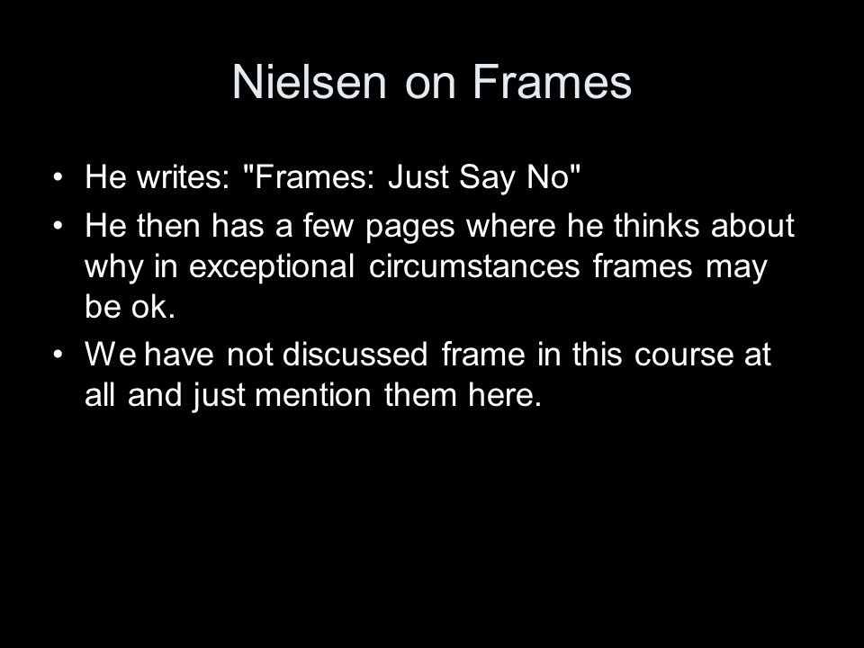Nielsen on Frames He writes: Frames: Just Say No He then has a few pages where he thinks about why in exceptional circumstances frames may be ok.