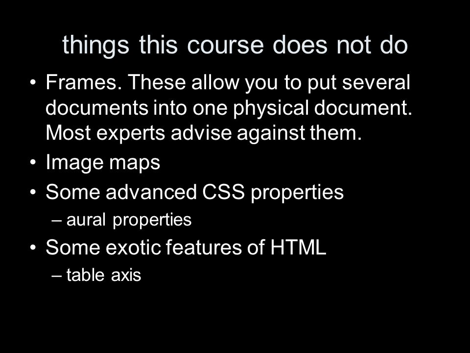 things this course does not do Frames. These allow you to put several documents into one physical document. Most experts advise against them. Image ma