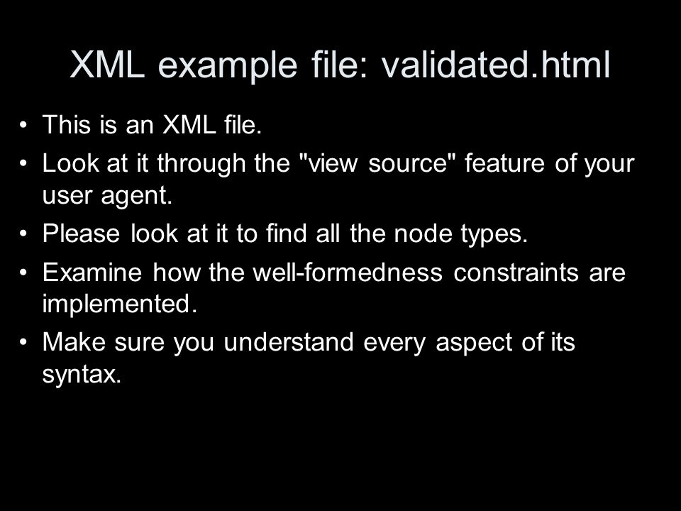XML example file: validated.html This is an XML file. Look at it through the
