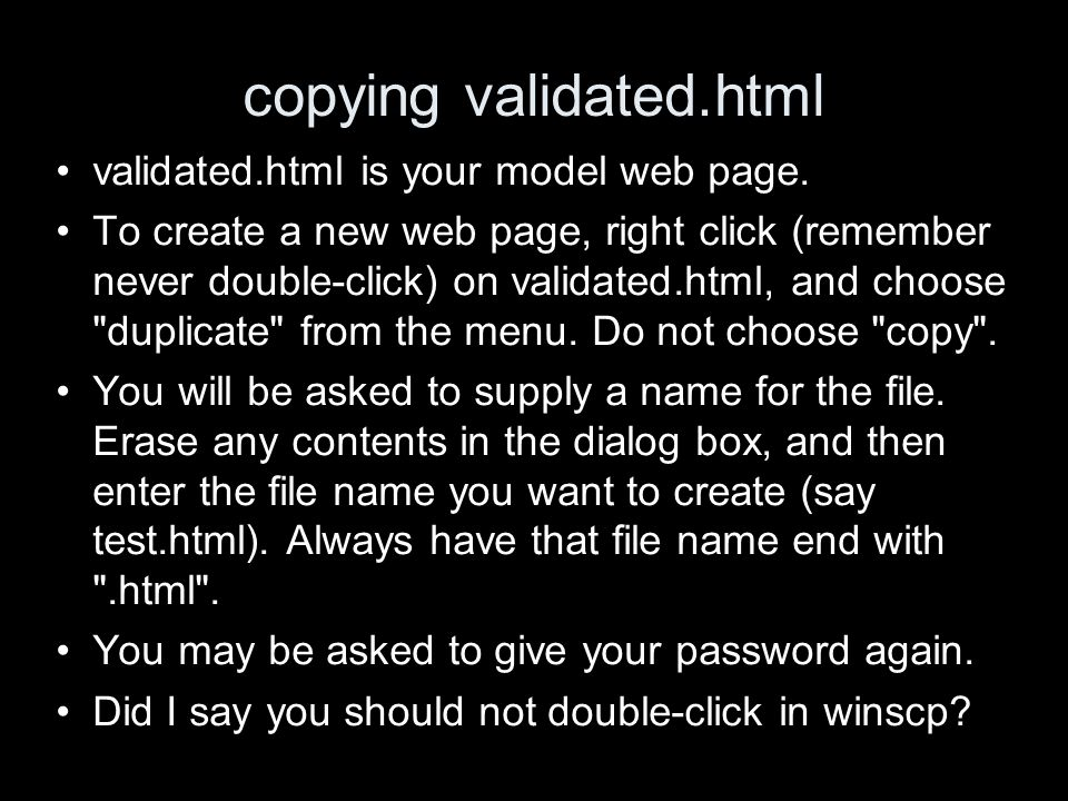 copying validated.html validated.html is your model web page. To create a new web page, right click (remember never double-click) on validated.html, a