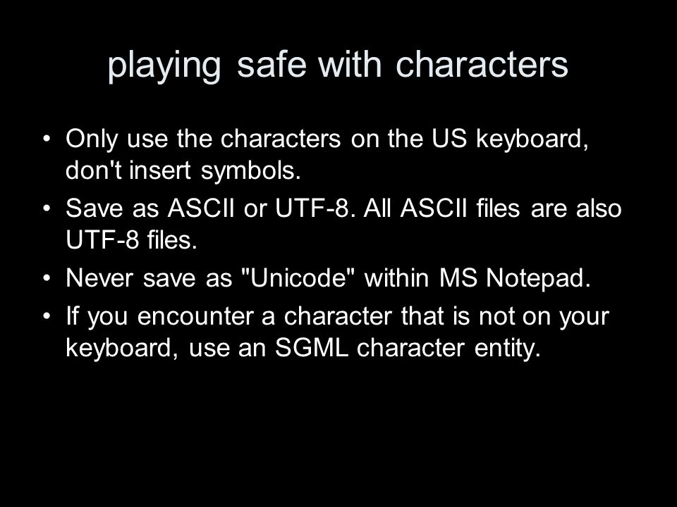 playing safe with characters Only use the characters on the US keyboard, don't insert symbols. Save as ASCII or UTF-8. All ASCII files are also UTF-8