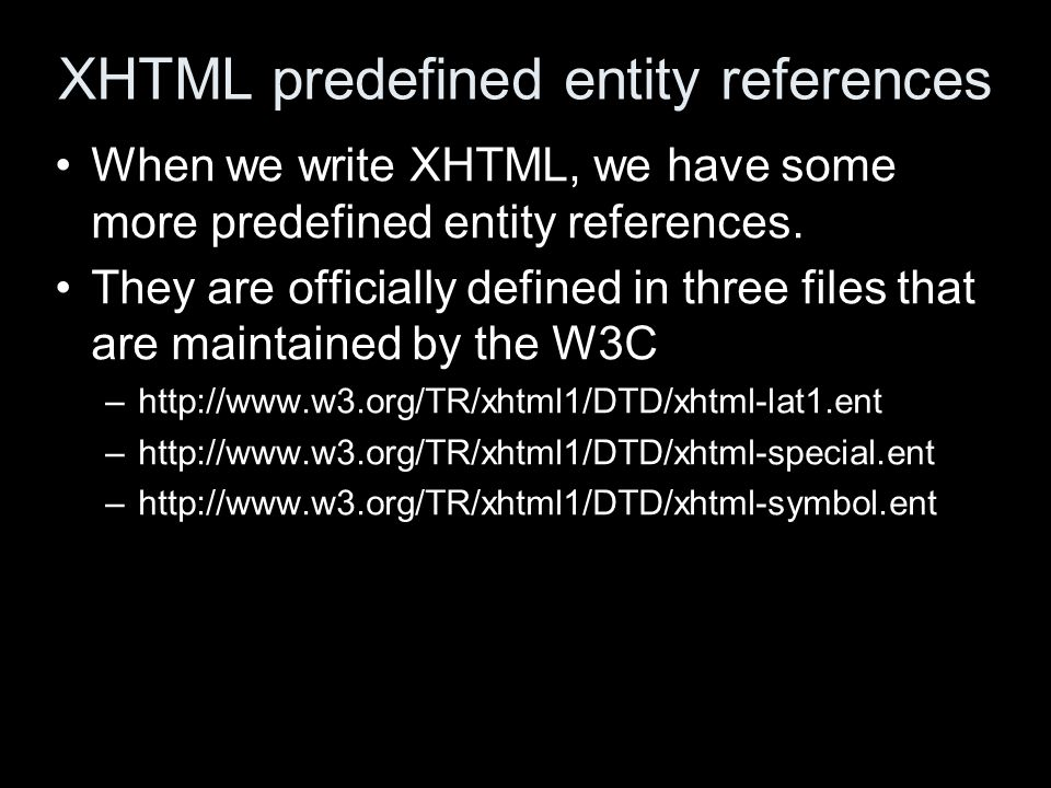 XHTML predefined entity references When we write XHTML, we have some more predefined entity references. They are officially defined in three files tha