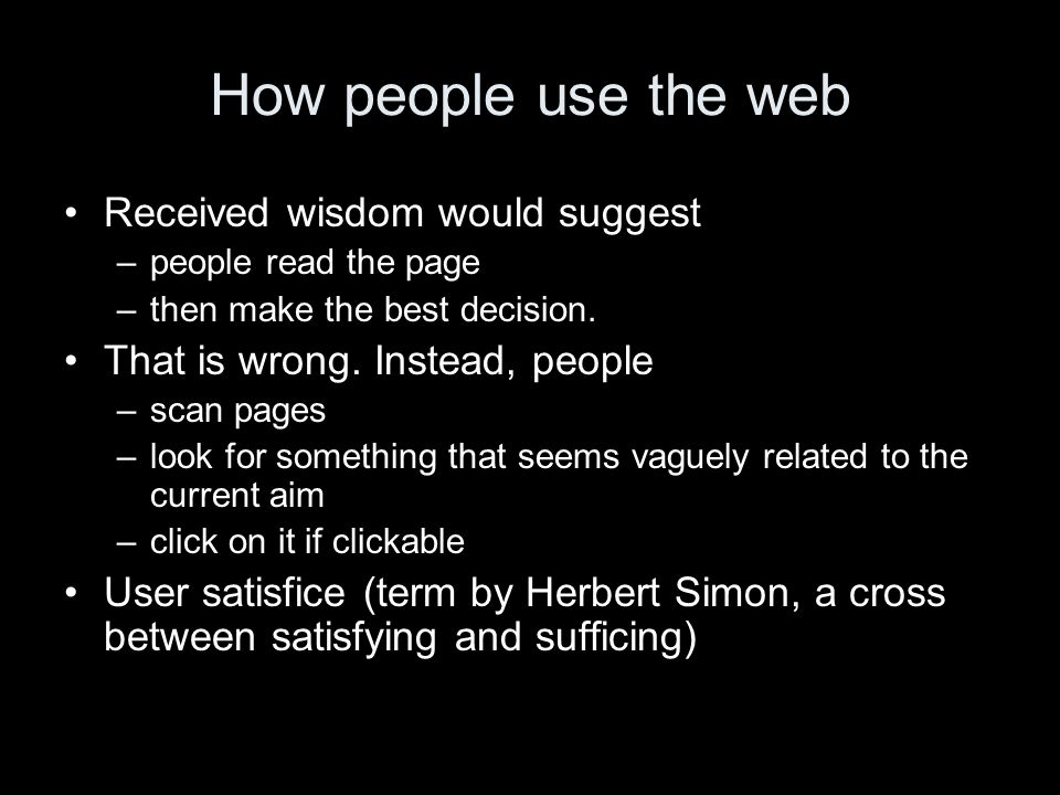 How people use the web Received wisdom would suggest –people read the page –then make the best decision.