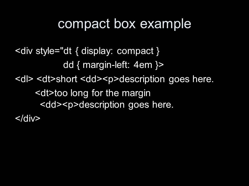 compact box example <div style= dt { display: compact } dd { margin-left: 4em }> short description goes here.