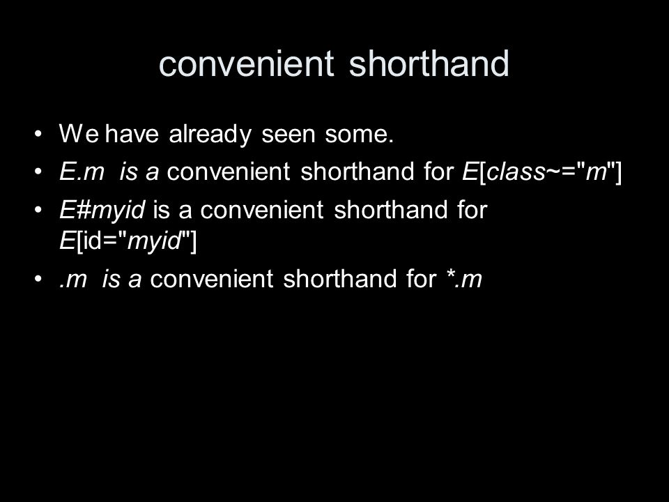 convenient shorthand We have already seen some. E.m is a convenient shorthand for E[class~=