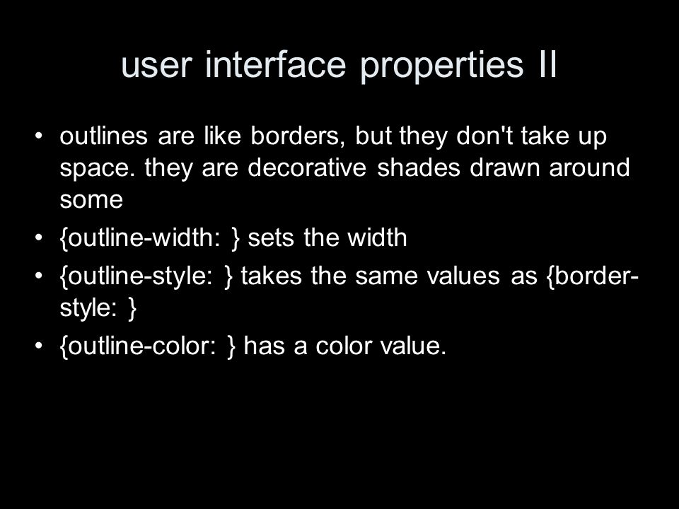 user interface properties II outlines are like borders, but they don t take up space.