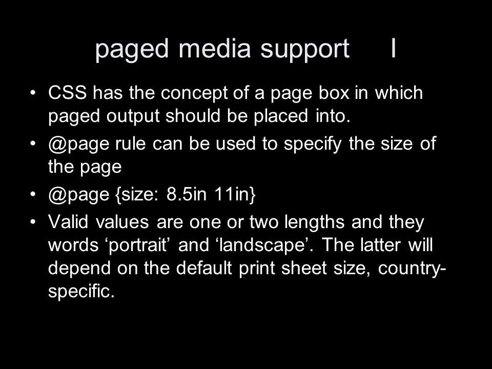 paged media support I CSS has the concept of a page box in which paged output should be placed into.