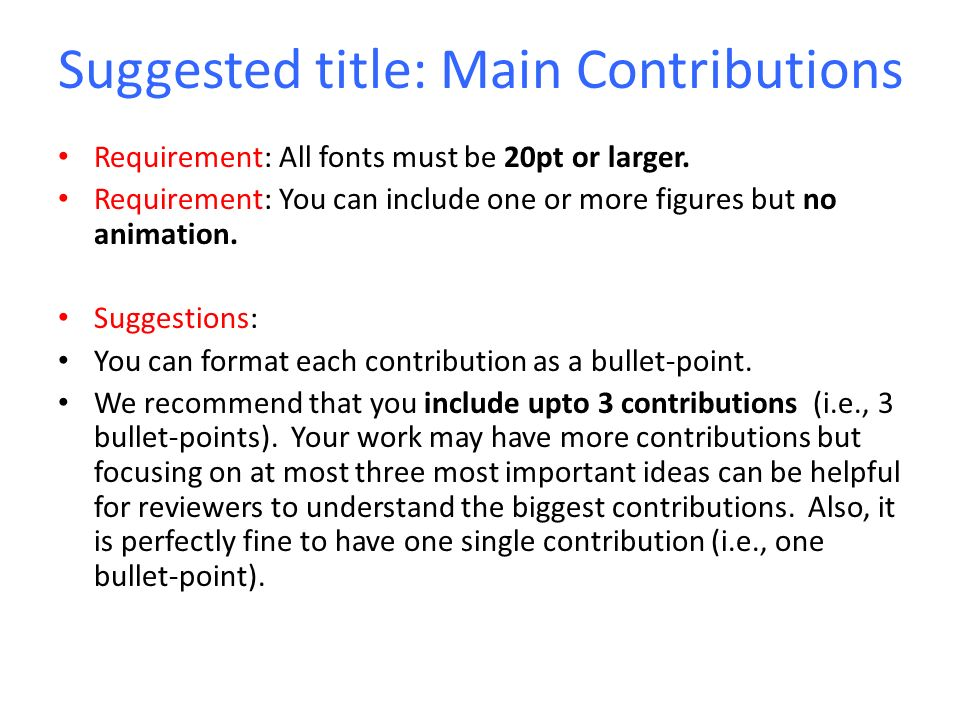 Suggested title: Main Contributions Requirement: All fonts must be 20pt or larger.