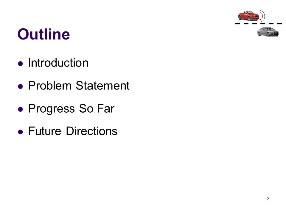 2 Outline Introduction Problem Statement Progress So Far Future Directions