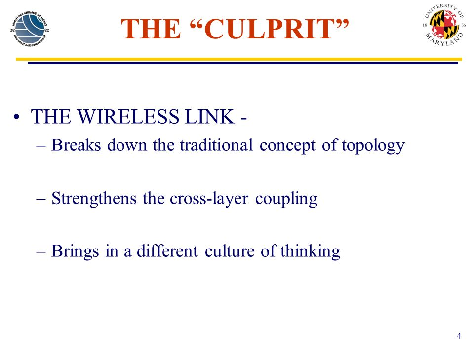 4 THE CULPRIT THE WIRELESS LINK - –Breaks down the traditional concept of topology –Strengthens the cross-layer coupling –Brings in a different culture of thinking