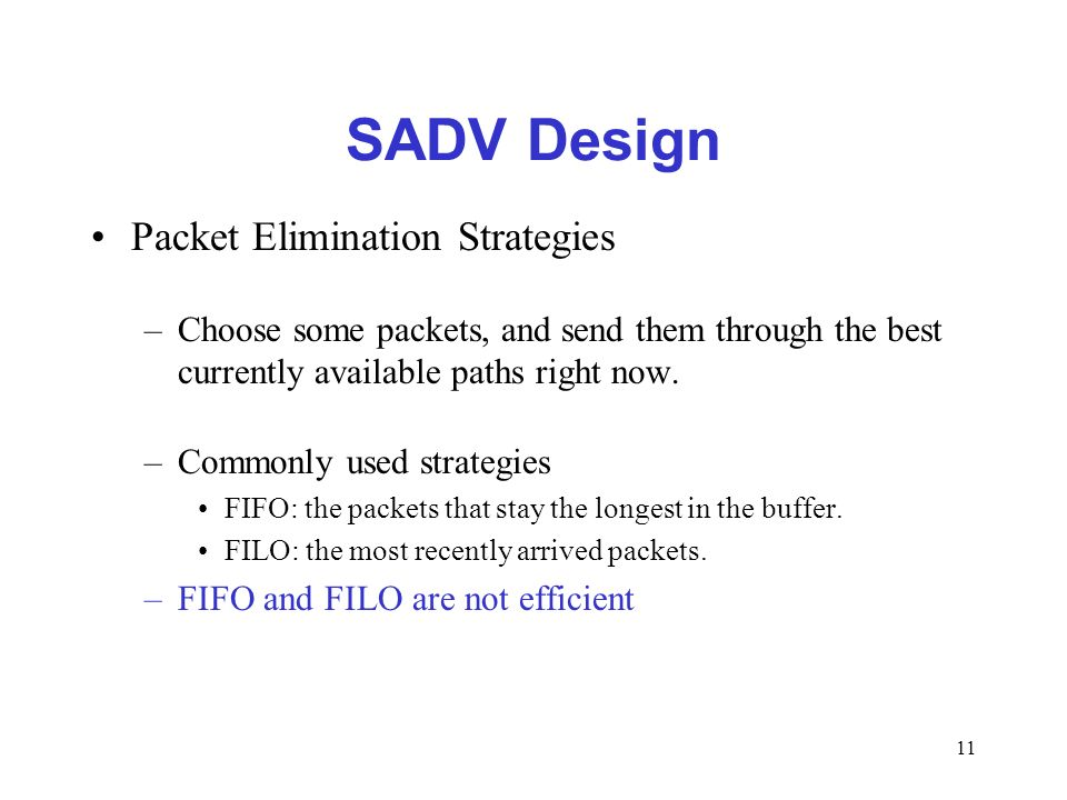 11 SADV Design Packet Elimination Strategies –Choose some packets, and send them through the best currently available paths right now. –Commonly used