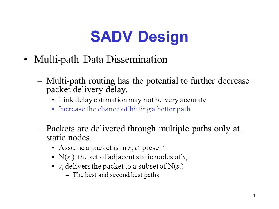 14 SADV Design Multi-path Data Dissemination –Multi-path routing has the potential to further decrease packet delivery delay.