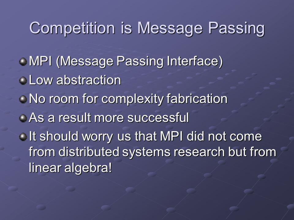 Competition is Message Passing MPI (Message Passing Interface) Low abstraction No room for complexity fabrication As a result more successful It shoul