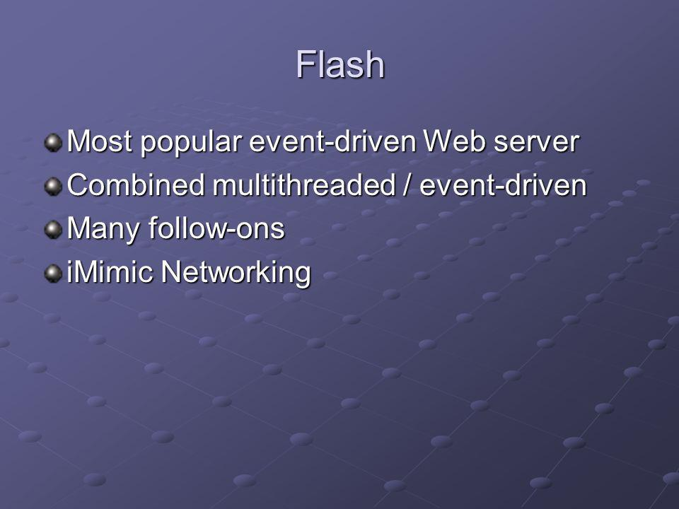 Flash Most popular event-driven Web server Combined multithreaded / event-driven Many follow-ons iMimic Networking