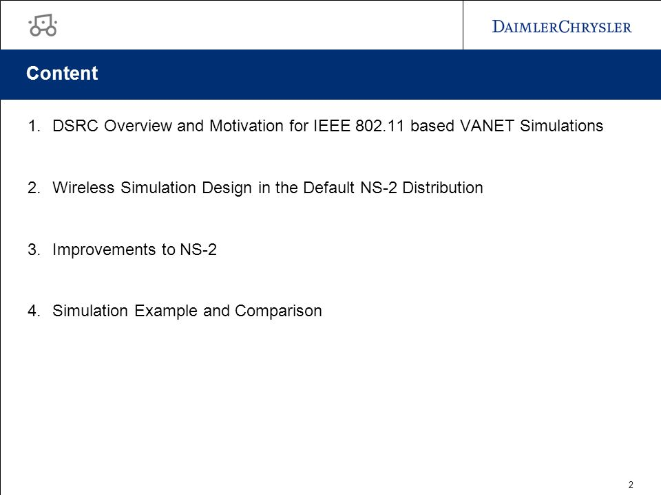 2 Content 1.DSRC Overview and Motivation for IEEE 802.11 based VANET Simulations 2.Wireless Simulation Design in the Default NS-2 Distribution 3.Improvements to NS-2 4.Simulation Example and Comparison