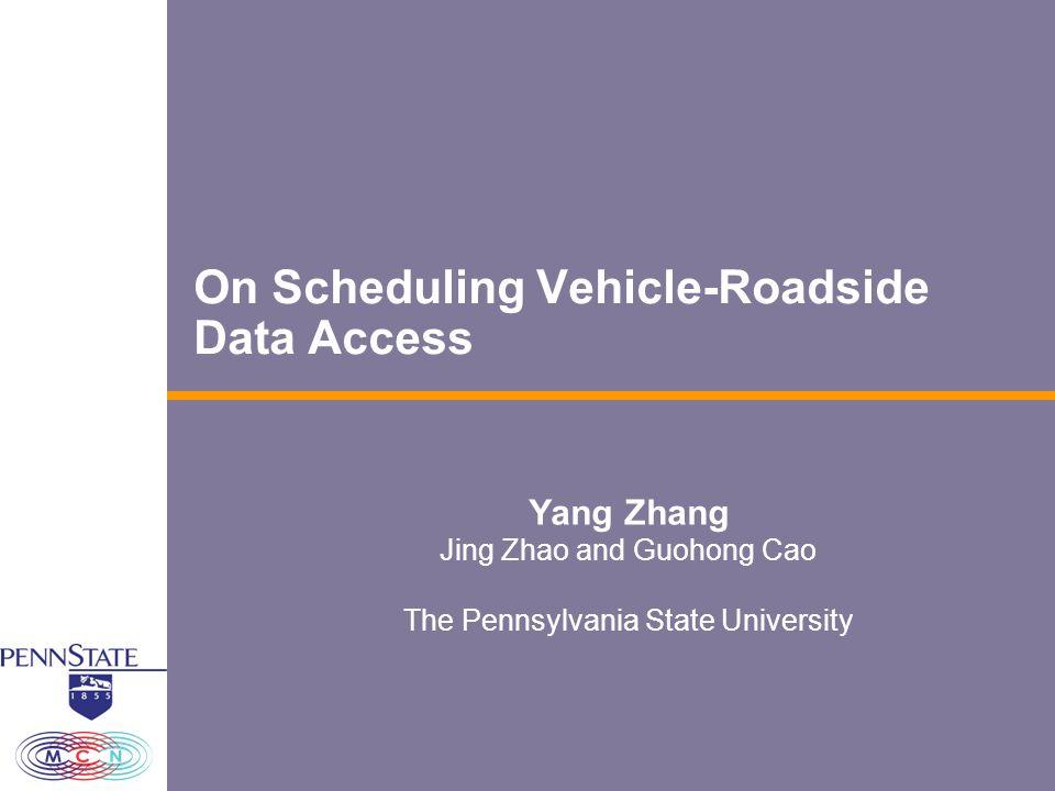 On Scheduling Vehicle-Roadside Data Access Yang Zhang Jing Zhao and Guohong Cao The Pennsylvania State University