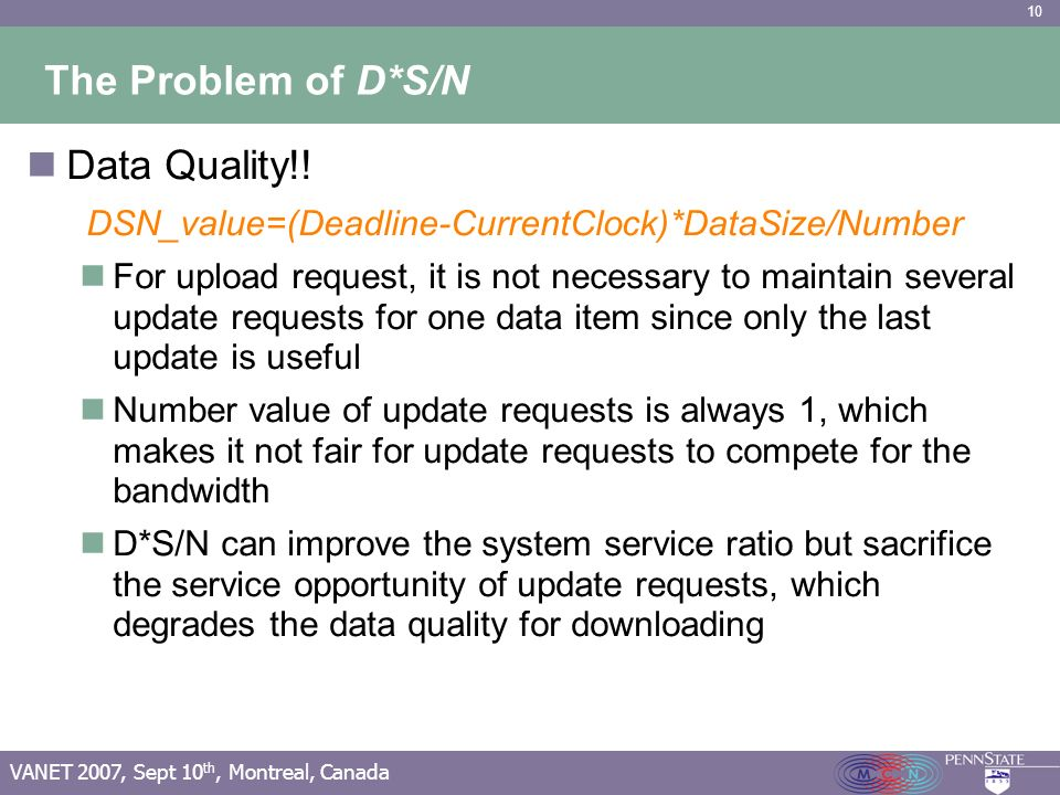 10 VANET 2007, Sept 10 th, Montreal, Canada The Problem of D*S/N Data Quality!! DSN_value=(Deadline-CurrentClock)*DataSize/Number For upload request,