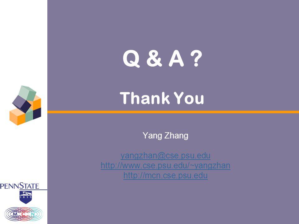 Thank You Yang Zhang yangzhan@cse.psu.edu http://www.cse.psu.edu/~yangzhan http://mcn.cse.psu.edu Q & A ?