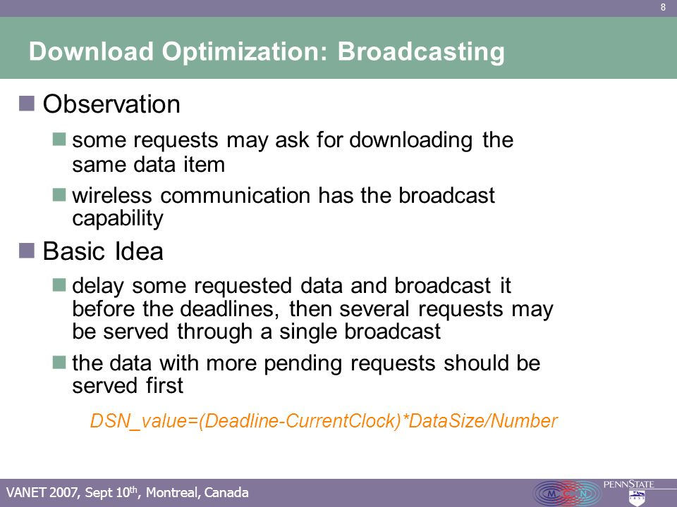 8 VANET 2007, Sept 10 th, Montreal, Canada Download Optimization: Broadcasting Observation some requests may ask for downloading the same data item wi