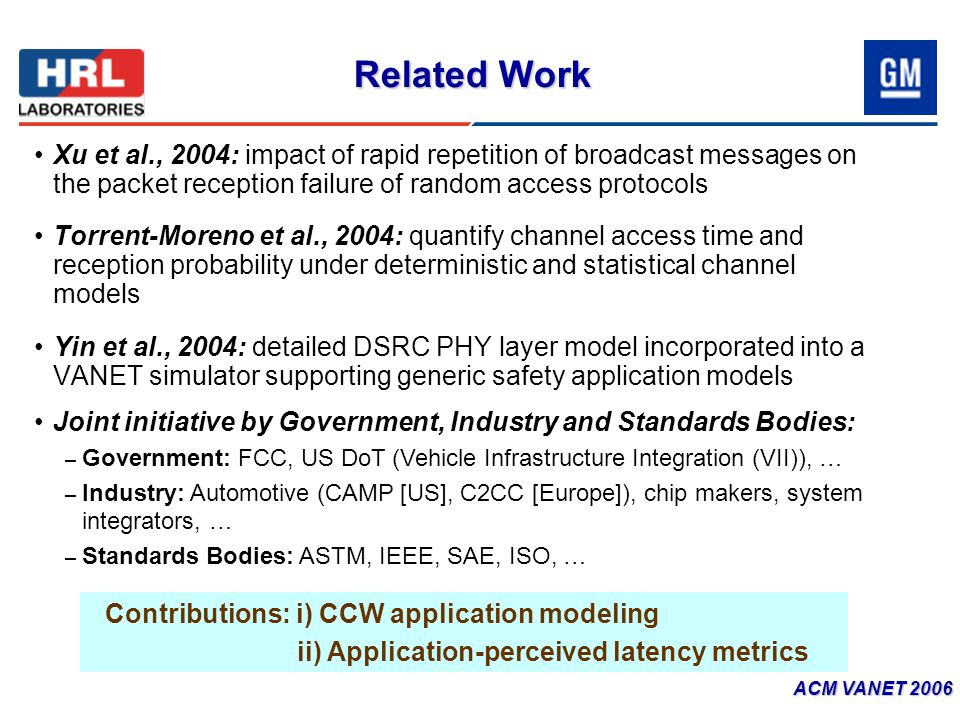 Related Work ACM VANET 2006 Xu et al., 2004: impact of rapid repetition of broadcast messages on the packet reception failure of random access protoco