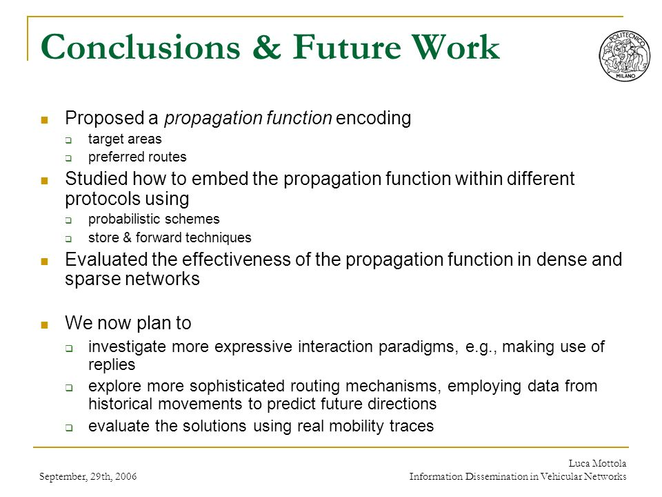 September, 29th, 2006 Luca Mottola Information Dissemination in Vehicular Networks Conclusions & Future Work Proposed a propagation function encoding