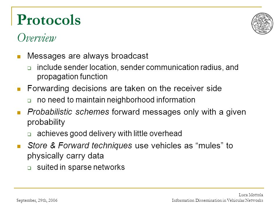 September, 29th, 2006 Luca Mottola Information Dissemination in Vehicular Networks Protocols Roadmap - Protocols in Connected Scenarios Instantaneous connectivity between source node and destination area