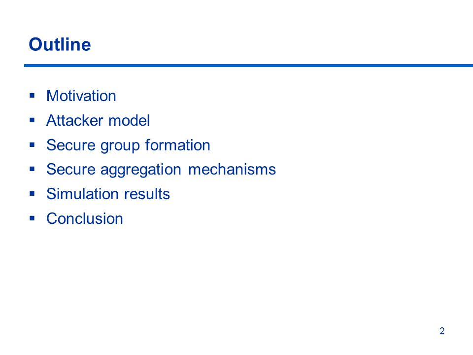 2 Outline Motivation Attacker model Secure group formation Secure aggregation mechanisms Simulation results Conclusion