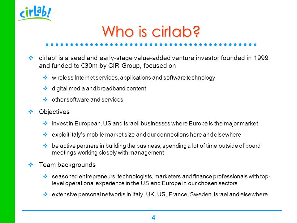 4 Who is cirlab? cirlab! is a seed and early-stage value-added venture investor founded in 1999 and funded to 30m by CIR Group, focused on wireless In