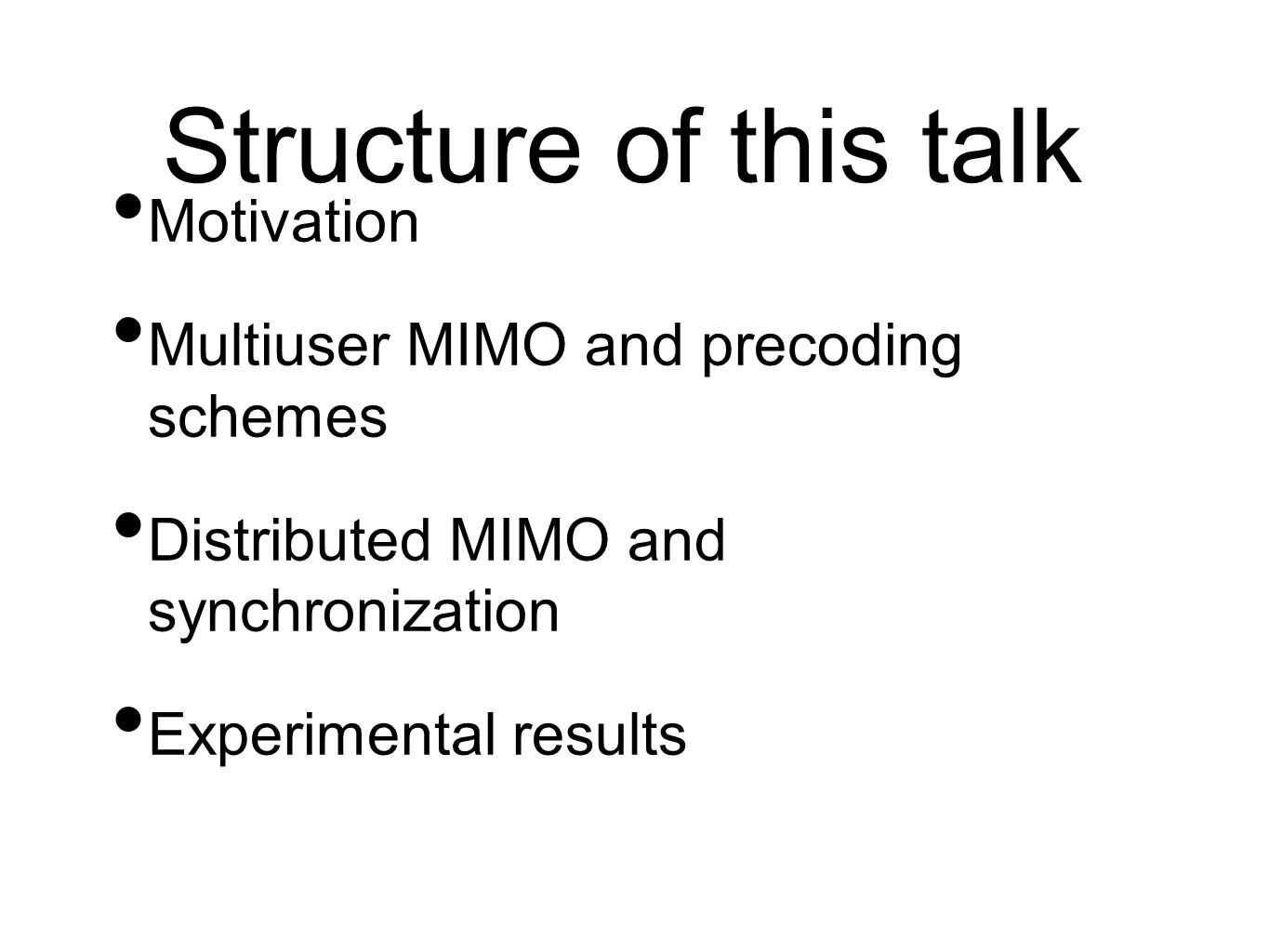 Structure of this talk Motivation Multiuser MIMO and precoding schemes Distributed MIMO and synchronization Experimental results