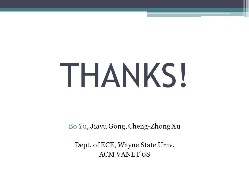 THANKS! Bo Yu, Jiayu Gong, Cheng-Zhong Xu Dept. of ECE, Wayne State Univ. ACM VANET08