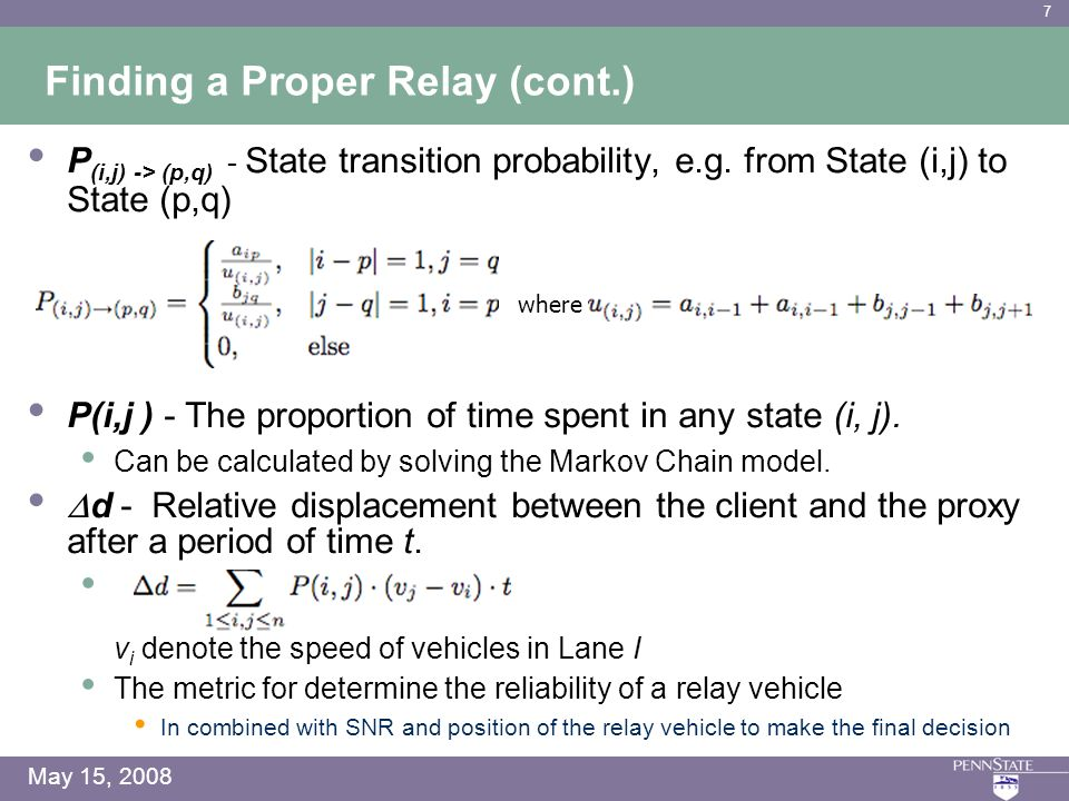 7 May 15, 2008 Finding a Proper Relay (cont.) P (i,j) -> (p,q) - State transition probability, e.g.