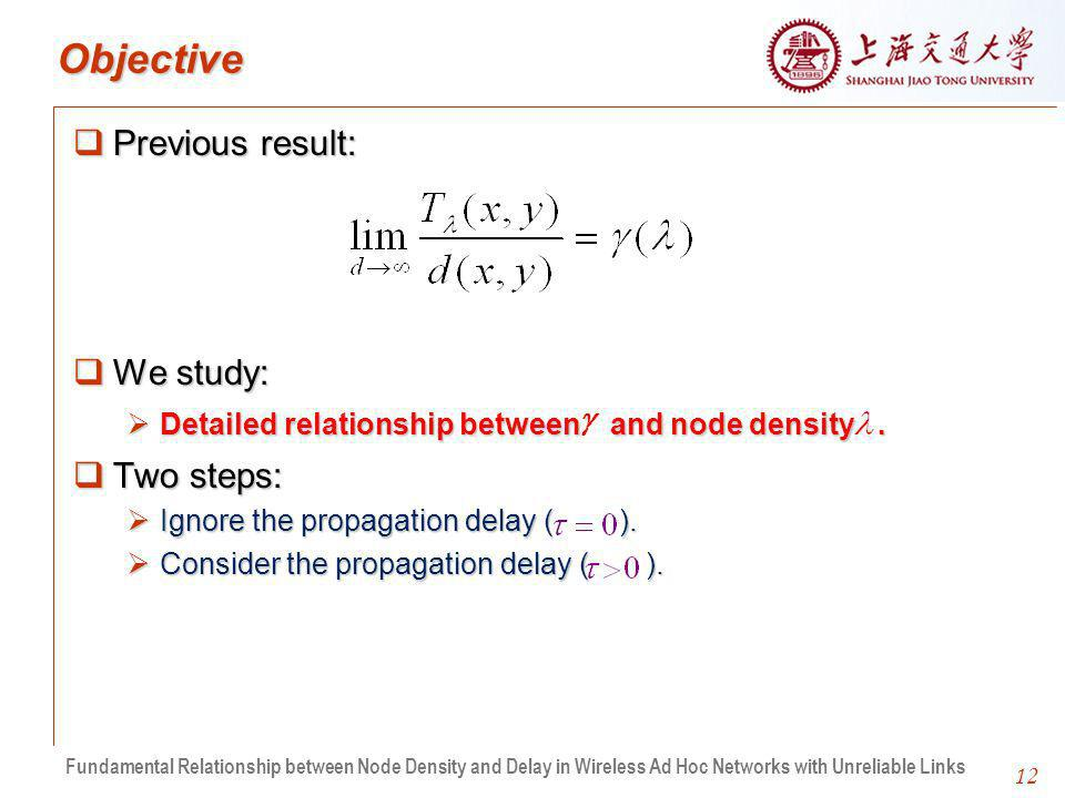 12 Objective Previous result: Previous result: We study: We study: Detailed relationship between and node density.