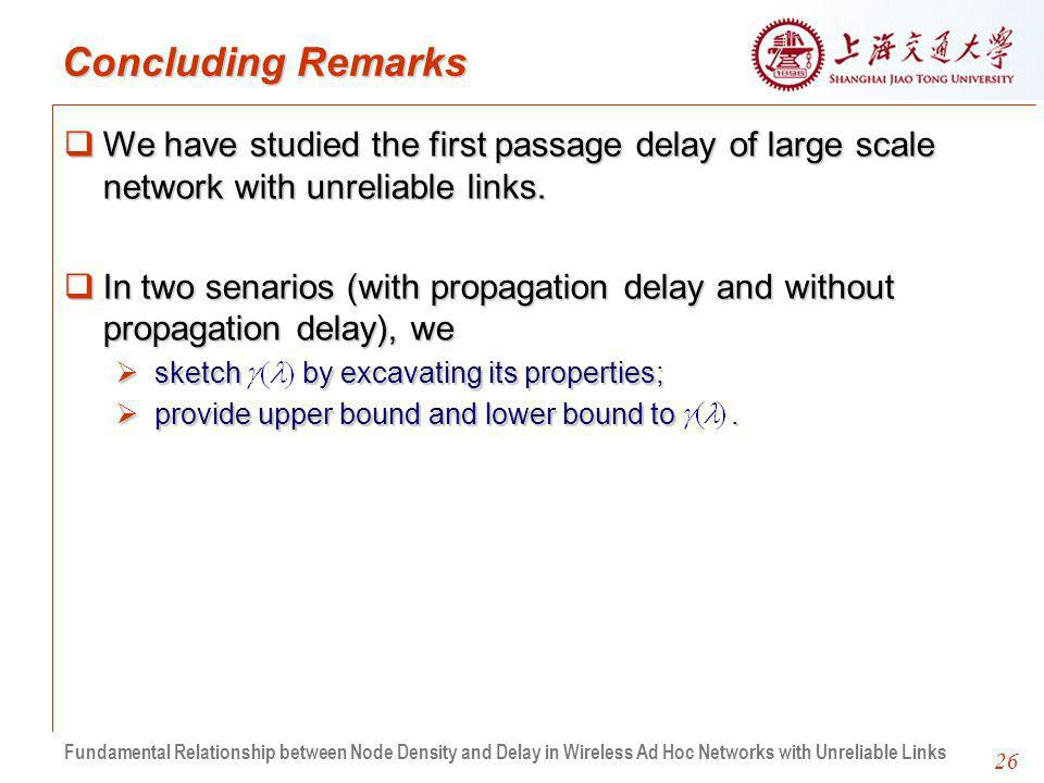 26 Concluding Remarks We have studied the first passage delay of large scale network with unreliable links.