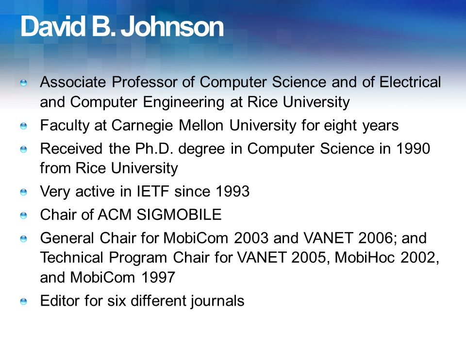 David B. Johnson Associate Professor of Computer Science and of Electrical and Computer Engineering at Rice University Faculty at Carnegie Mellon Univ
