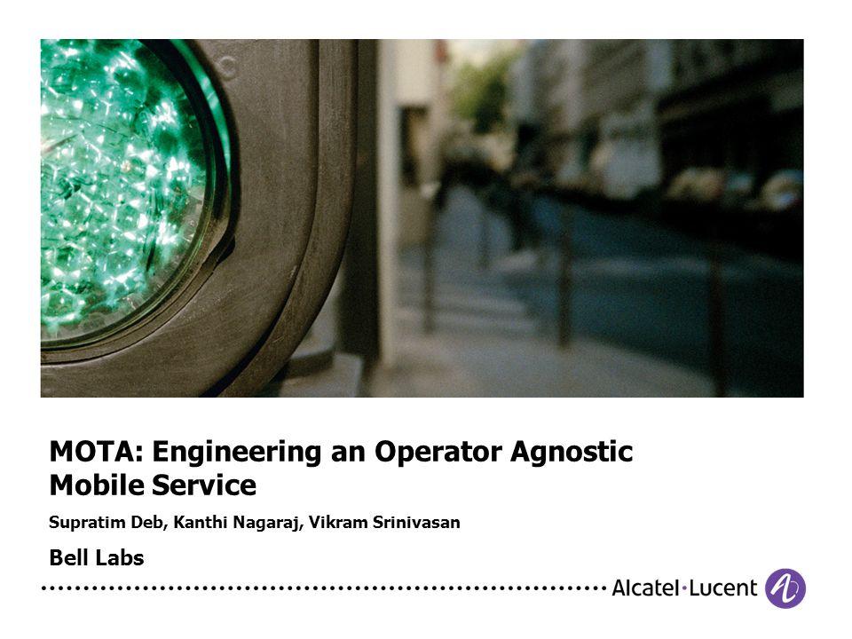 MOTA: Engineering an Operator Agnostic Mobile Service Supratim Deb, Kanthi Nagaraj, Vikram Srinivasan Bell Labs