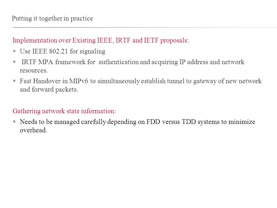 Putting it together in practice Implementation over Existing IEEE, IRTF and IETF proposals: Use IEEE 802.21 for signaling IRTF MPA framework for authentication and acquiring IP address and network resources.