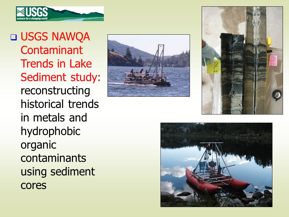 USGS NAWQA Contaminant Trends in Lake Sediment study: reconstructing historical trends in metals and hydrophobic organic contaminants using sediment cores
