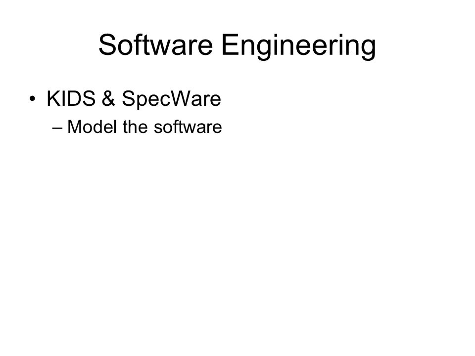 Software Engineering KIDS & SpecWare –Model the software