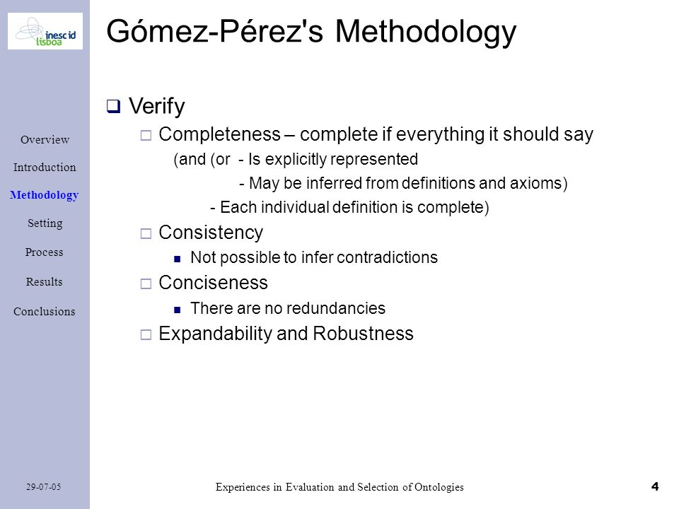 4 29-07-05 Experiences in Evaluation and Selection of Ontologies Overview Introduction Methodology Setting Process Results Conclusions Gómez-Pérez's M