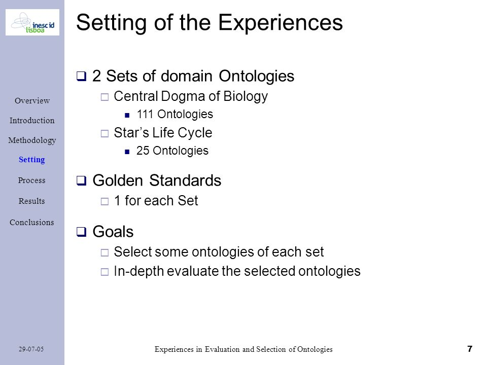 7 29-07-05 Experiences in Evaluation and Selection of Ontologies Setting of the Experiences 2 Sets of domain Ontologies Central Dogma of Biology 111 O