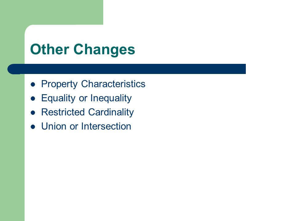 Other Changes Property Characteristics Equality or Inequality Restricted Cardinality Union or Intersection