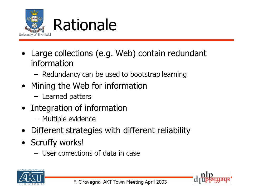 F. Ciravegna- AKT Town Meeting April 2003 Rationale Large collections (e.g. Web) contain redundant information –Redundancy can be used to bootstrap le