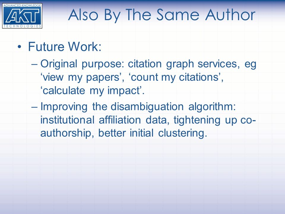 Also By The Same Author Future Work: –Original purpose: citation graph services, eg view my papers, count my citations, calculate my impact. –Improvin