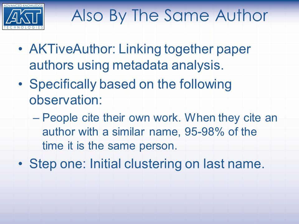 Also By The Same Author AKTiveAuthor: Linking together paper authors using metadata analysis. Specifically based on the following observation: –People